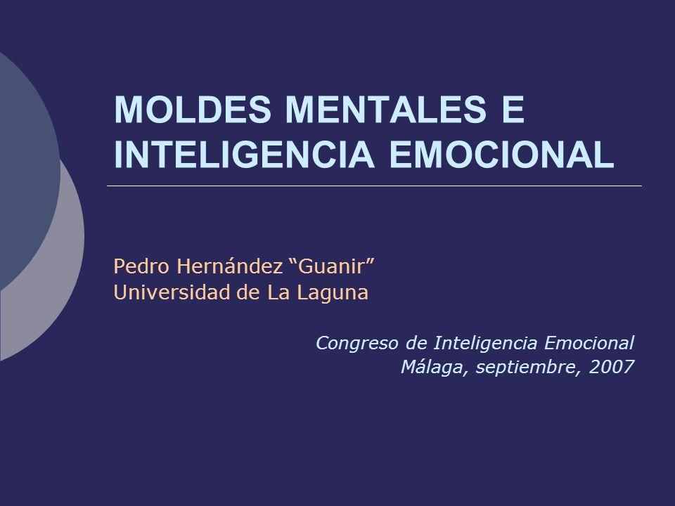 MOLDES MENTALES E INTELIGENCIA EMOCIONAL Pedro Hernández Guanir Universidad de La Laguna Congreso de Inteligencia Emocional Málaga, septiembre, 2007