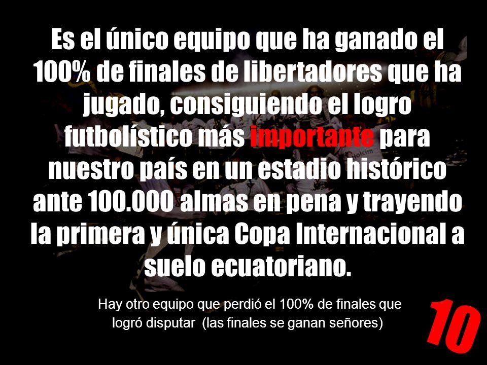 Es el único equipo que ha ganado el 100% de finales de libertadores que ha jugado, consiguiendo el logro futbolístico más importante para nuestro país en un estadio histórico ante 100.000 almas en pena y trayendo la primera y única Copa Internacional a suelo ecuatoriano.