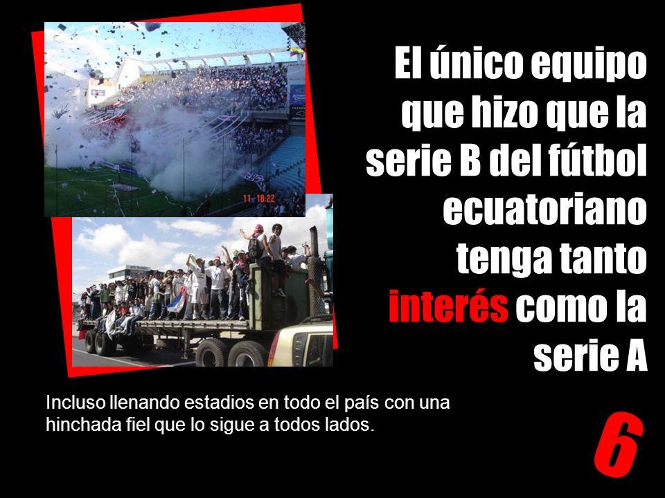 El único equipo que hizo que la serie B del fútbol ecuatoriano tenga tanto interés como la serie A 6 Incluso llenando estadios en todo el país con una