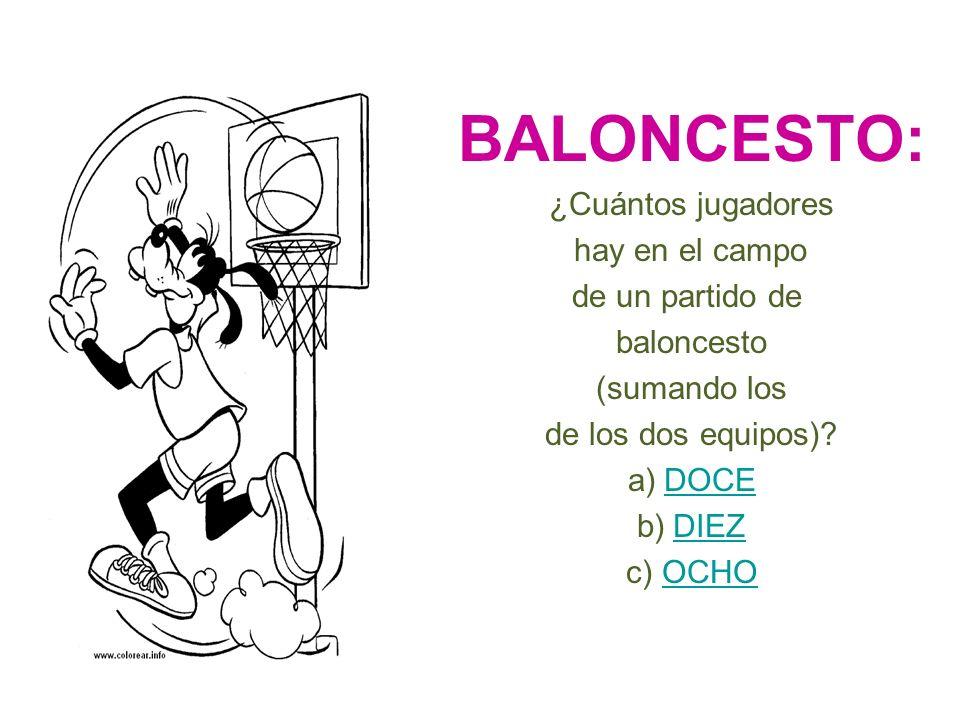BALONCESTO: ¿Cuántos jugadores hay en el campo de un partido de baloncesto (sumando los de los dos equipos)? a)DOCEDOCE b)DIEZDIEZ c)OCHOOCHO