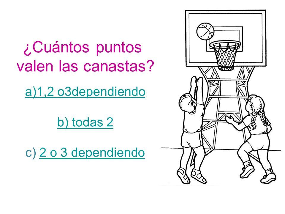 ¿Cuántos puntos valen las canastas? a)1,2 o3dependiendo a)1,2 o3dependiendo b) todas 2 c) 2 o 3 dependiendo2 o 3 dependiendo