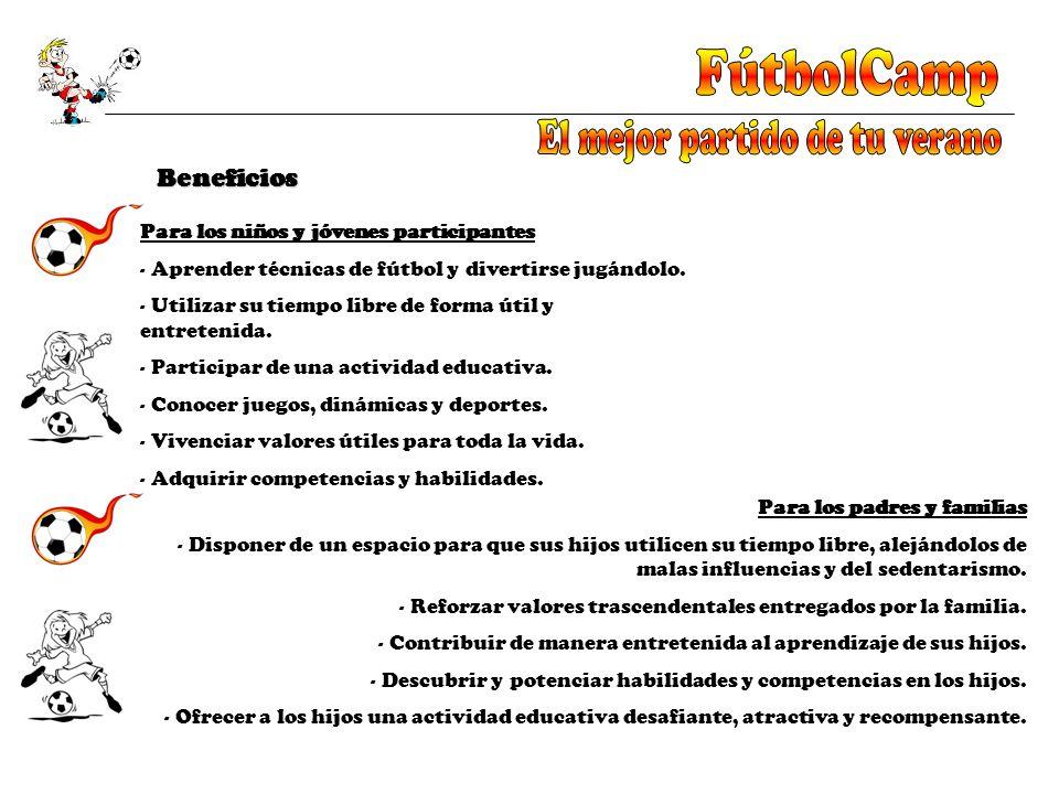 Beneficios Para los niños y jóvenes participantes - Aprender técnicas de fútbol y divertirse jugándolo. - Utilizar su tiempo libre de forma útil y ent