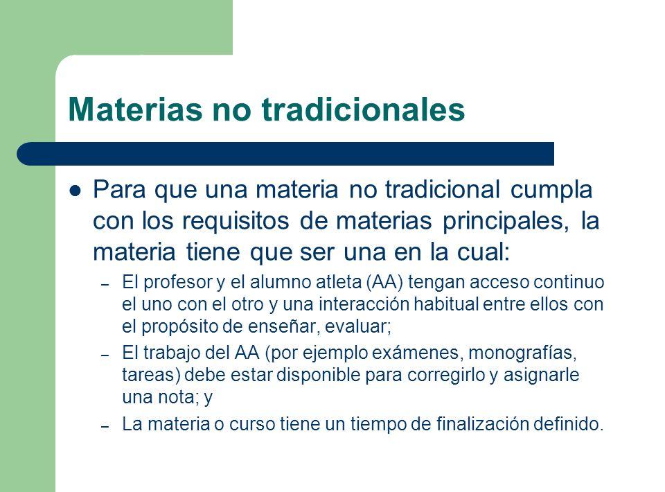 Materias no tradicionales Para que una materia no tradicional cumpla con los requisitos de materias principales, la materia tiene que ser una en la cu