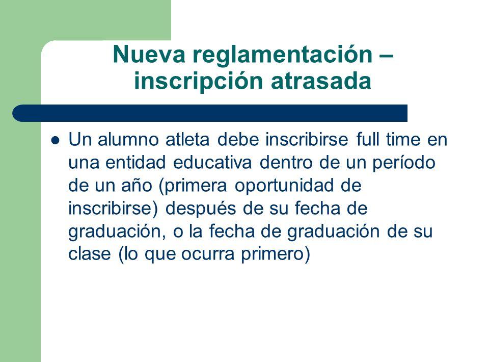 Nueva reglamentación – inscripción atrasada Un alumno atleta debe inscribirse full time en una entidad educativa dentro de un período de un año (prime