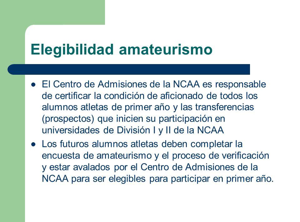 Elegibilidad amateurismo El Centro de Admisiones de la NCAA es responsable de certificar la condición de aficionado de todos los alumnos atletas de pr