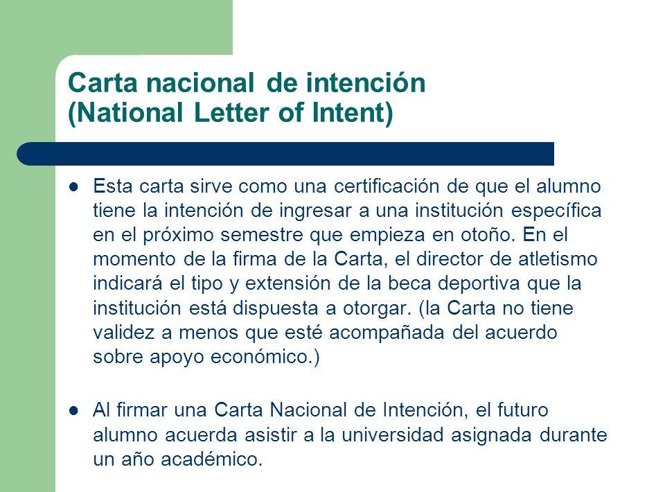 Carta nacional de intención (National Letter of Intent) Esta carta sirve como una certificación de que el alumno tiene la intención de ingresar a una