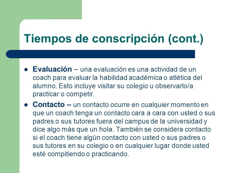 Tiempos de conscripción (cont.) Evaluación – una evaluación es una actividad de un coach para evaluar la habilidad académica o atlética del alumno. Es