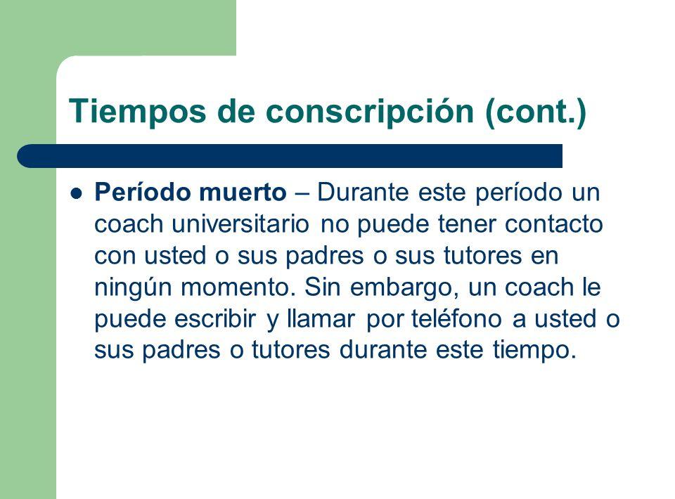 Tiempos de conscripción (cont.) Período muerto – Durante este período un coach universitario no puede tener contacto con usted o sus padres o sus tuto