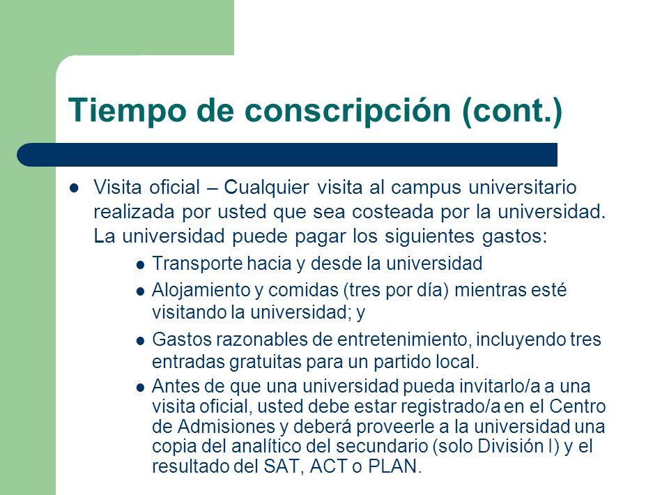 Tiempo de conscripción (cont.) Visita oficial – Cualquier visita al campus universitario realizada por usted que sea costeada por la universidad. La u
