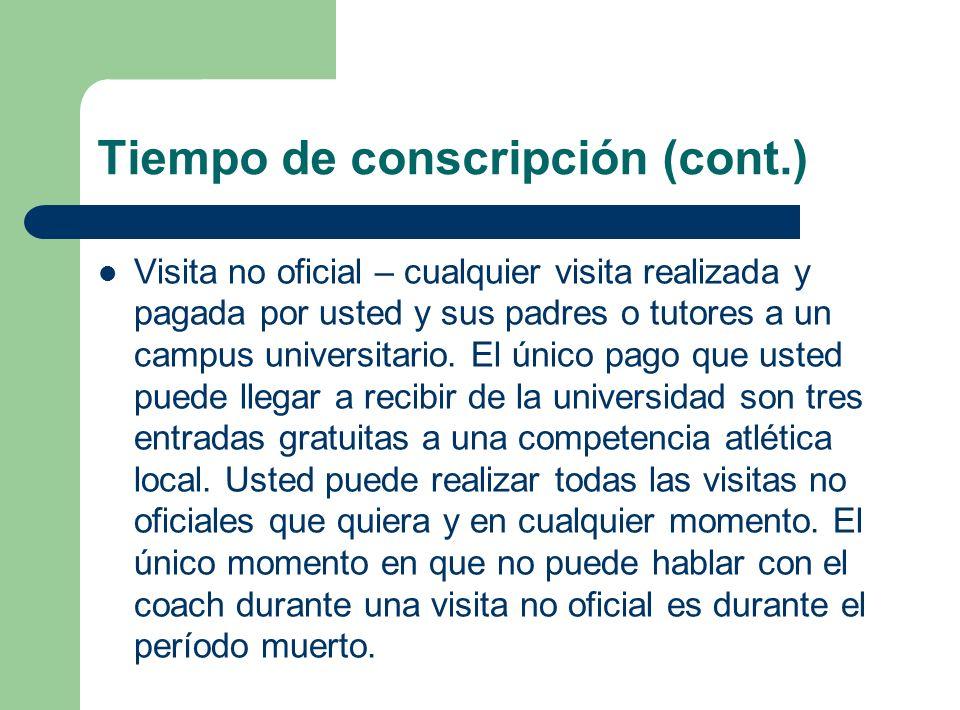 Tiempo de conscripción (cont.) Visita no oficial – cualquier visita realizada y pagada por usted y sus padres o tutores a un campus universitario. El