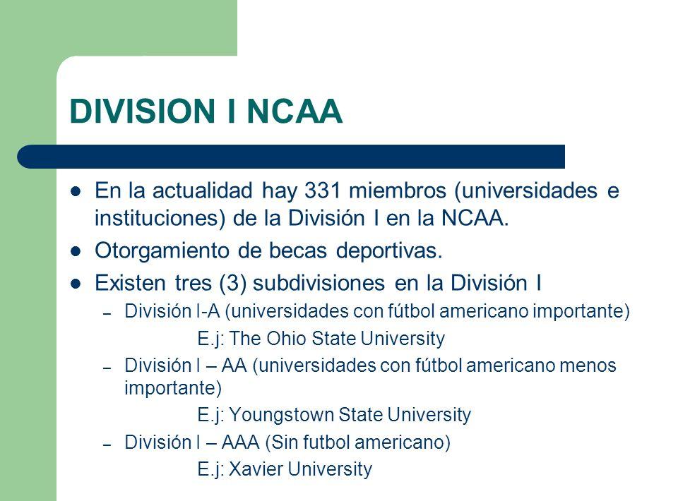 DIVISION I NCAA En la actualidad hay 331 miembros (universidades e instituciones) de la División I en la NCAA. Otorgamiento de becas deportivas. Exist