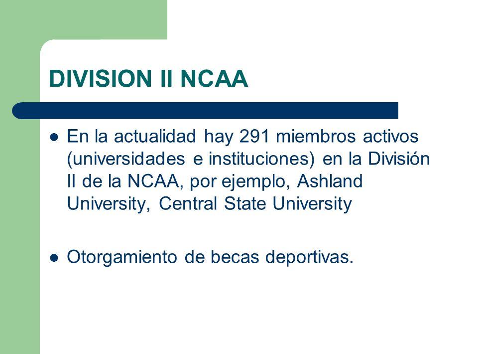 DIVISION II NCAA En la actualidad hay 291 miembros activos (universidades e instituciones) en la División II de la NCAA, por ejemplo, Ashland Universi
