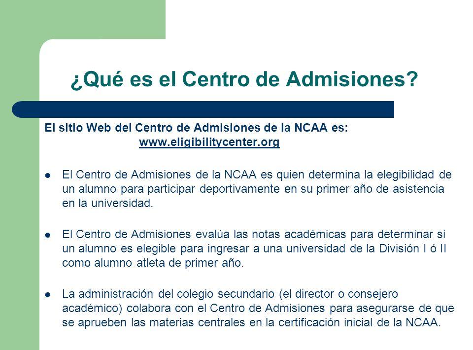 ¿Qué es el Centro de Admisiones? El sitio Web del Centro de Admisiones de la NCAA es: www.eligibilitycenter.org www.eligibilitycenter.org El Centro de