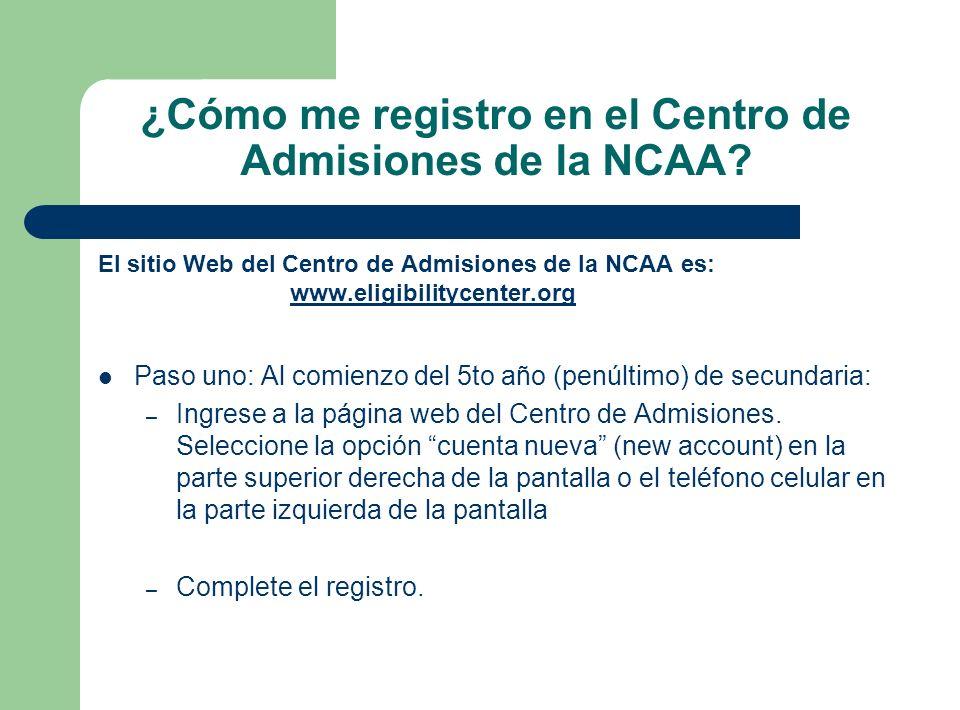 ¿Cómo me registro en el Centro de Admisiones de la NCAA? El sitio Web del Centro de Admisiones de la NCAA es: www.eligibilitycenter.org www.eligibilit