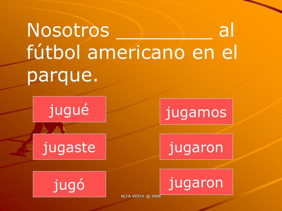 jugaron jugaste jugó jugamos jugaron jugué Nosotros ________ al fútbol americano en el parque.