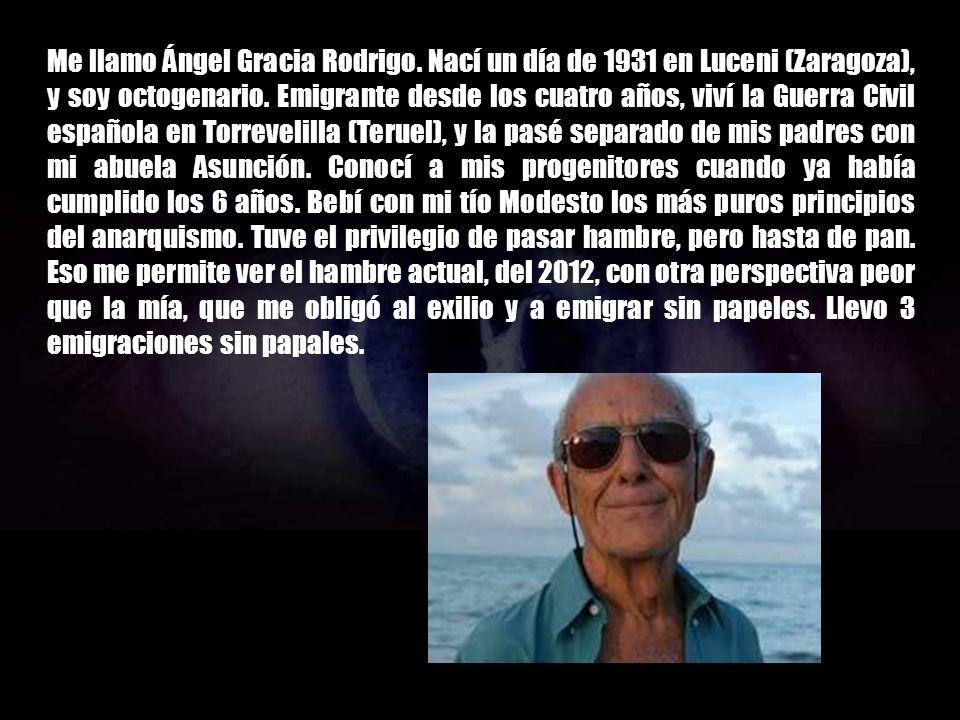 Me llamo Ángel Gracia Rodrigo.Nací un día de 1931 en Luceni (Zaragoza), y soy octogenario.