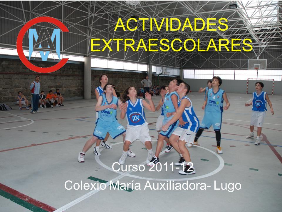 Curso 2011-12 Colexio María Auxiliadora- Lugo ACTIVIDADES EXTRAESCOLARES