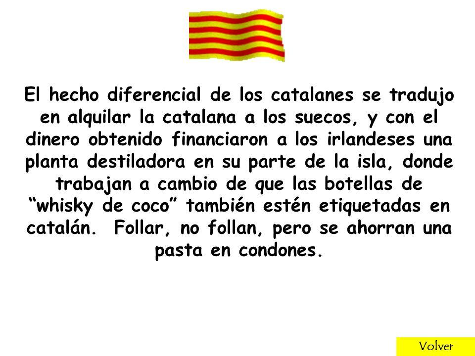 El hecho diferencial de los catalanes se tradujo en alquilar la catalana a los suecos, y con el dinero obtenido financiaron a los irlandeses una planta destiladora en su parte de la isla, donde trabajan a cambio de que las botellas de whisky de coco también estén etiquetadas en catalán.