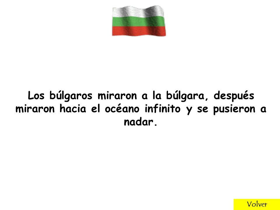 Los búlgaros miraron a la búlgara, después miraron hacia el océano infinito y se pusieron a nadar.