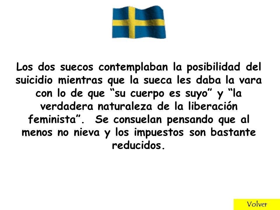Los dos suecos contemplaban la posibilidad del suicidio mientras que la sueca les daba la vara con lo de que su cuerpo es suyo y la verdadera naturaleza de la liberación feminista.