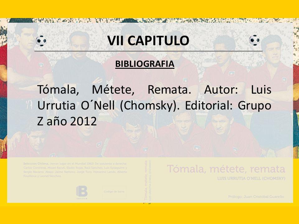 VII CAPITULO BIBLIOGRAFIA Tómala, Métete, Remata.Autor: Luis Urrutia O´Nell (Chomsky).