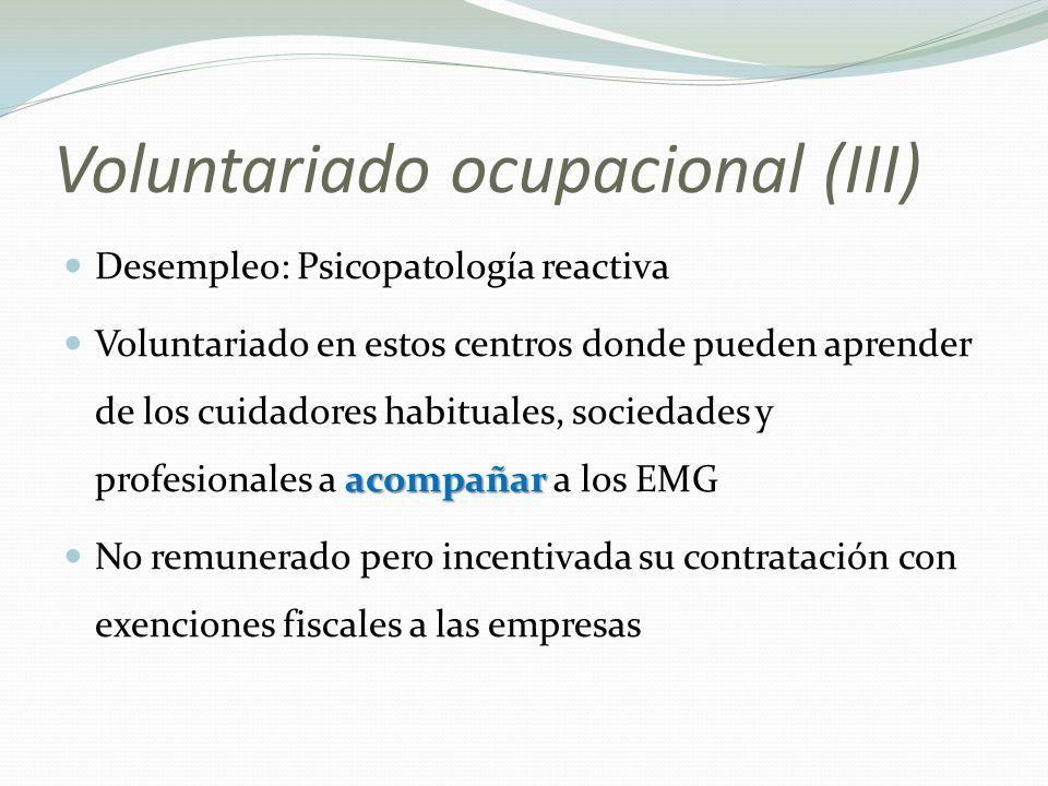 Voluntariado ocupacional (III) Desempleo: Psicopatología reactiva acompañar Voluntariado en estos centros donde pueden aprender de los cuidadores habi