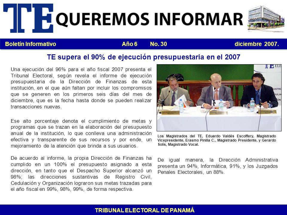 Boletín Informativo Año 6 No. 30 diciembre 2007. TRIBUNAL ELECTORAL DE PANAMÁ TE supera el 90% de ejecución presupuestaria en el 2007 Una ejecución de