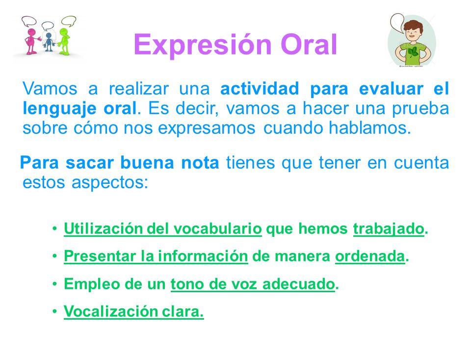 Expresión Oral Vamos a realizar una actividad para evaluar el lenguaje oral.