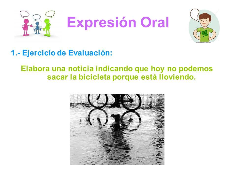 Expresión Oral 1.- Ejercicio de Evaluación: Elabora una noticia indicando que hoy no podemos sacar la bicicleta porque está lloviendo.