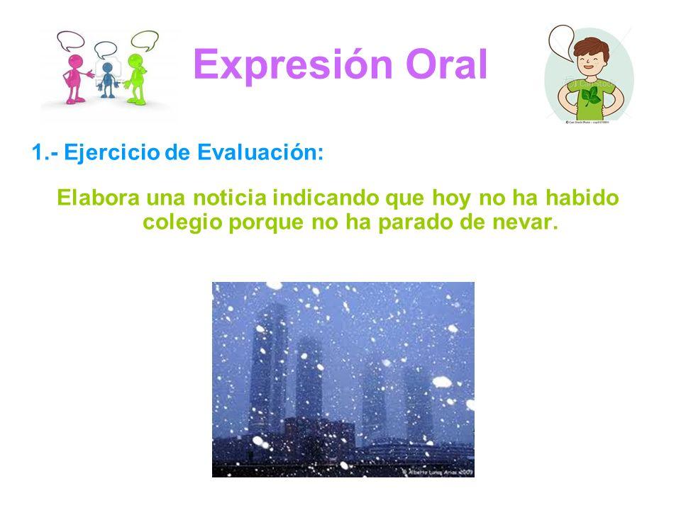 Expresión Oral 1.- Ejercicio de Evaluación: Elabora una noticia indicando que hoy no ha habido colegio porque no ha parado de nevar.