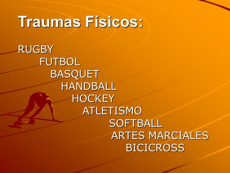 Traumas Físicos: RUGBY FUTBOL FUTBOL BASQUET BASQUET HANDBALL HANDBALL HOCKEY HOCKEY ATLETISMO ATLETISMO SOFTBALL SOFTBALL ARTES MARCIALES ARTES MARCI
