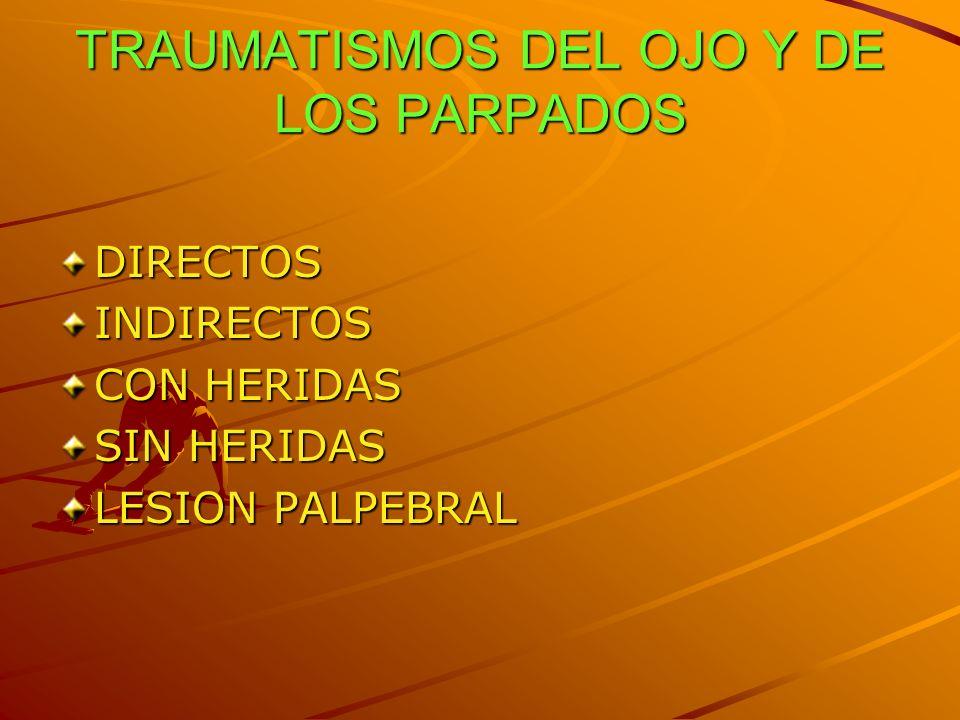 TRAUMATISMOS DEL OJO Y DE LOS PARPADOS DIRECTOSINDIRECTOS CON HERIDAS SIN HERIDAS LESION PALPEBRAL