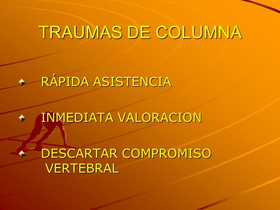 TRAUMAS DE COLUMNA RÁPIDA ASISTENCIA RÁPIDA ASISTENCIA INMEDIATA VALORACION INMEDIATA VALORACION DESCARTAR COMPROMISO VERTEBRAL DESCARTAR COMPROMISO V