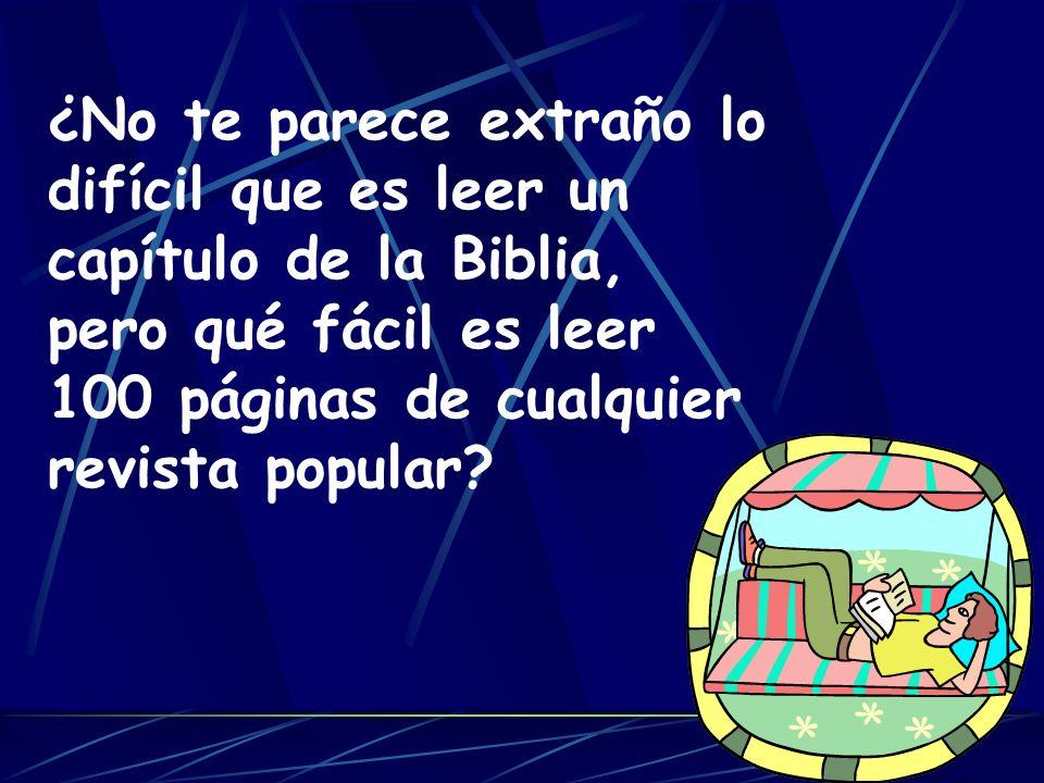 ¿No te parece extraño lo difícil que es leer un capítulo de la Biblia, pero qué fácil es leer 100 páginas de cualquier revista popular?