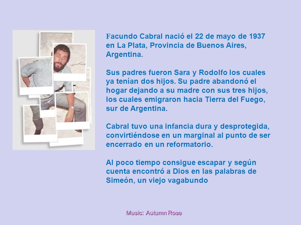 Music: Autumn Rose F acundo Cabral nació el 22 de mayo de 1937 en La Plata, Provincia de Buenos Aires, Argentina.