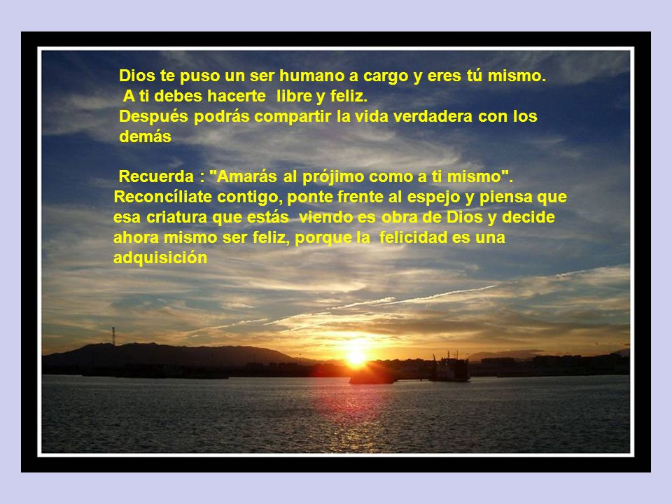 Dont make decisions when you are angry.Dios te puso un ser humano a cargo y eres tú mismo.