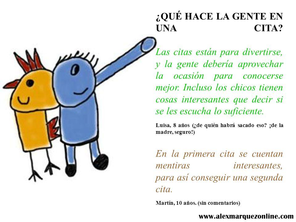¿QUÉ TIENEN TUS PADRES EN COMÚN? Que no quieren tener más hijos. Ana, 8 años (jajaja) www.alexmarquezonline.com