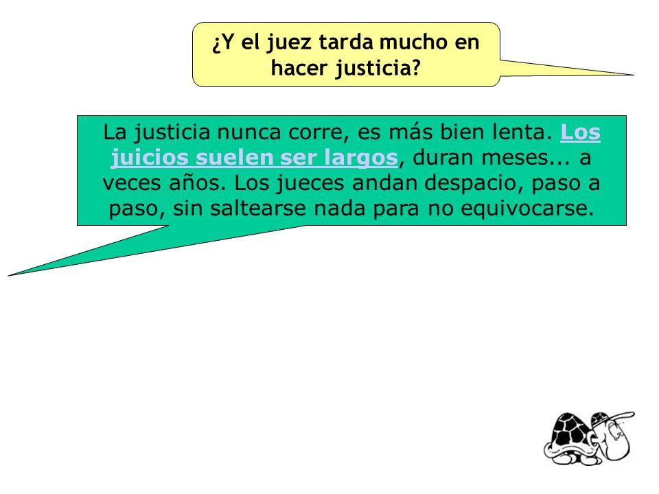 Todos los jueces deberían ser justos, esa es su obligación. Cuando un juez jura como juez promete que va a ser justo y que va a respetar las leyes, so