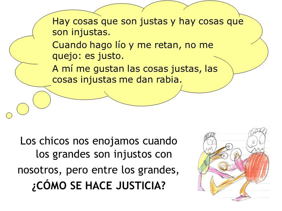 Los chicos nos enojamos cuando los grandes son injustos con nosotros, pero entre los grandes, ¿CÓMO SE HACE JUSTICIA.