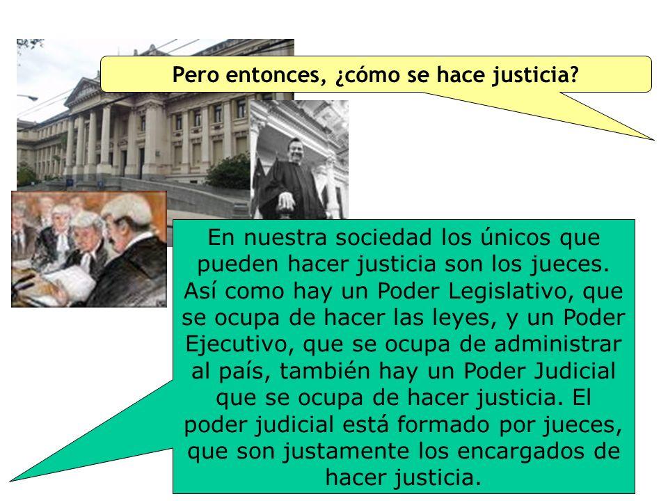 Pero entonces, ¿cómo se hace justicia.