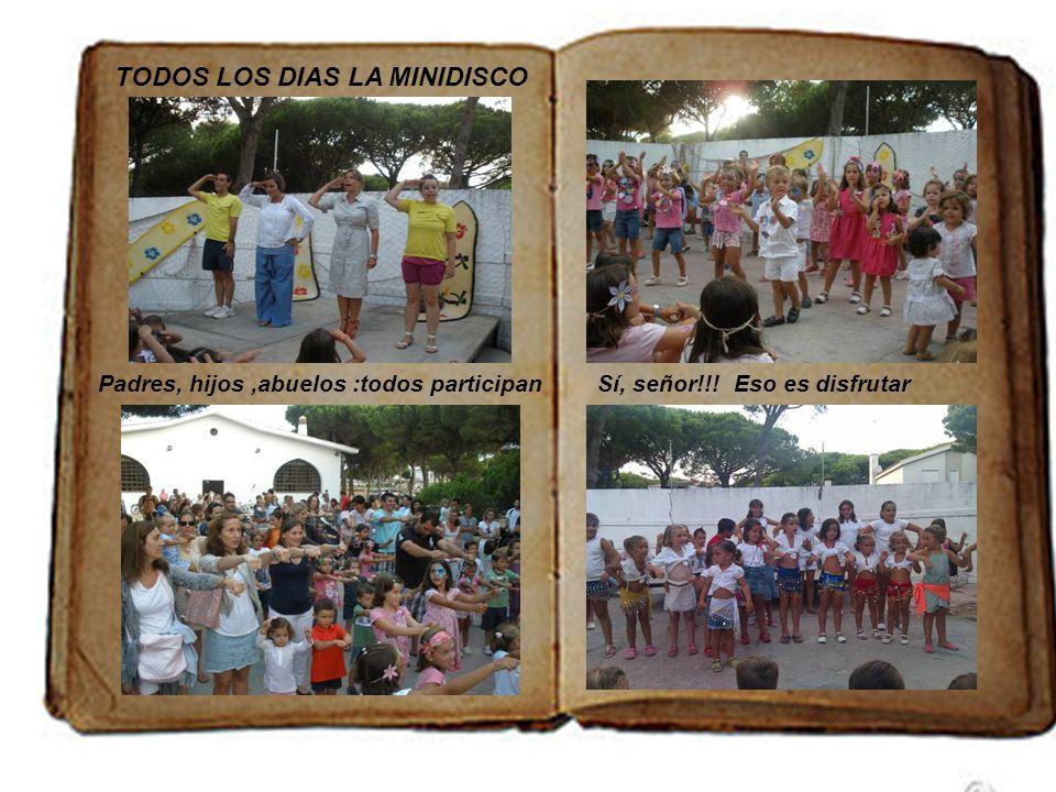 TODOS LOS DIAS LA MINIDISCO Padres, hijos,abuelos :todos participanSí, señor!!! Eso es disfrutar