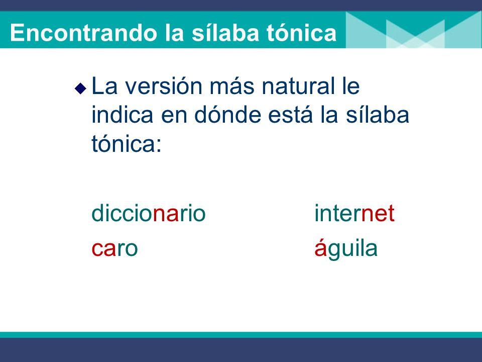 La versión más natural le indica en dónde está la sílaba tónica: diccionariointernet caroáguila