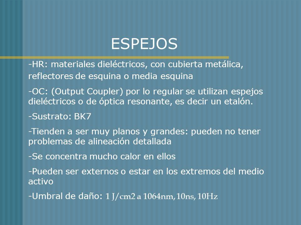 ESPEJOS -HR: materiales dieléctricos, con cubierta metálica, reflectores de esquina o media esquina -OC: (Output Coupler) por lo regular se utilizan e