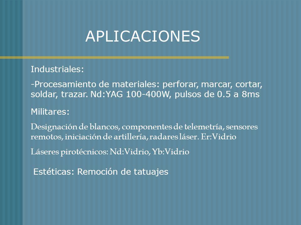 APLICACIONES Industriales: -Procesamiento de materiales: perforar, marcar, cortar, soldar, trazar. Nd:YAG 100-400W, pulsos de 0.5 a 8ms Militares: Des