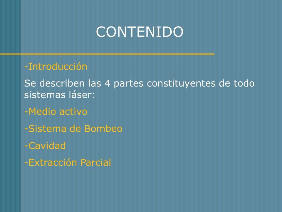 -Introducción Se describen las 4 partes constituyentes de todo sistemas láser: -Medio activo -Sistema de Bombeo -Cavidad -Extracción Parcial CONTENIDO