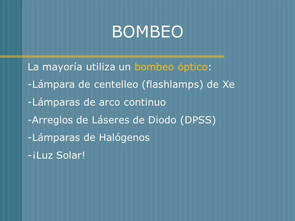 BOMBEO La mayoría utiliza un bombeo óptico: -Lámpara de centelleo (flashlamps) de Xe -Lámparas de arco continuo -Arreglos de Láseres de Diodo (DPSS) -