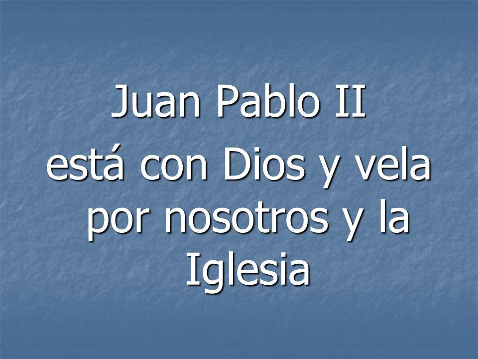 Juan Pablo II está con Dios y vela por nosotros y la Iglesia