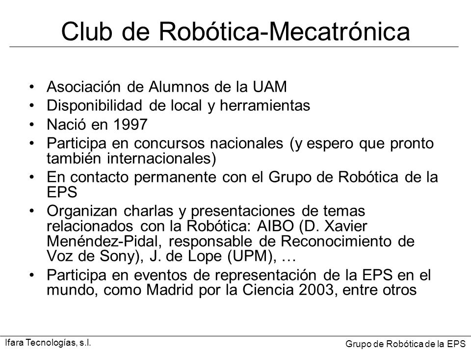 Club de Robótica-Mecatrónica Asociación de Alumnos de la UAM Disponibilidad de local y herramientas Nació en 1997 Participa en concursos nacionales (y