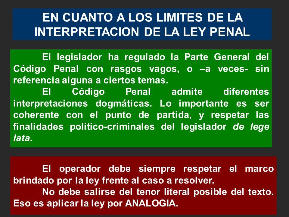 EN CUANTO A LOS LIMITES DE LA INTERPRETACION DE LA LEY PENAL El operador debe siempre respetar el marco brindado por la ley frente al caso a resolver.