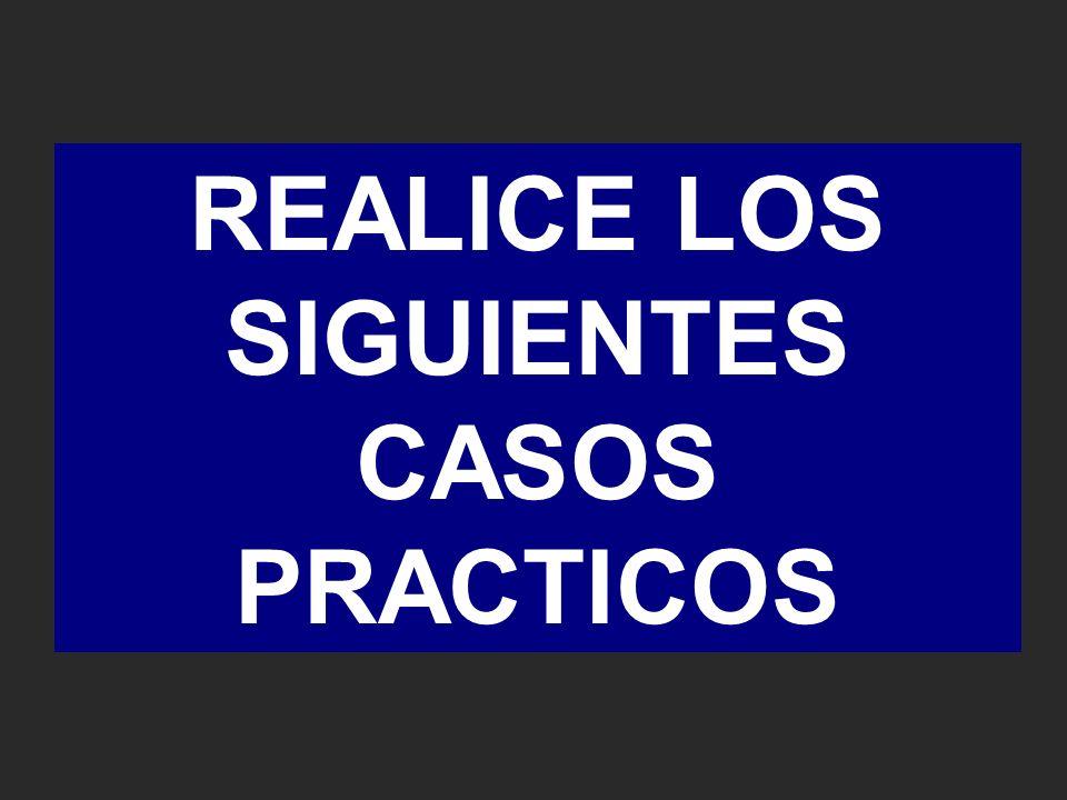 REALICE LOS SIGUIENTES CASOS PRACTICOS